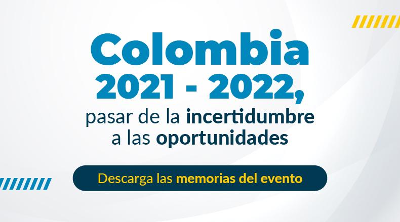 Descarga las memorias del evento FGA: Colombia 2021-2022, pasar de la incertidumbre a las oportunidades